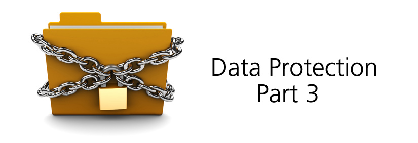 How To Ensure Compliance With The New Data Protection Regulations – Part 3