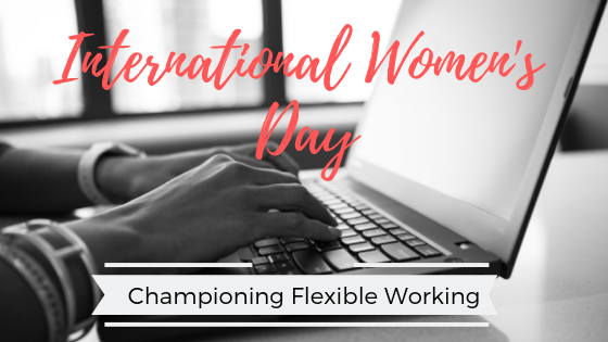International Women's Day – Championing Flexible Working For Women