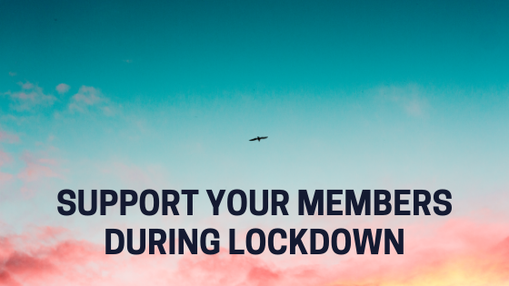 Supporting Your Members During Lockdown