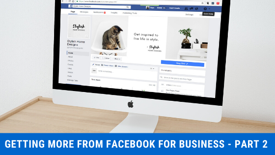 Getting More From Facebook For Business – Part Two